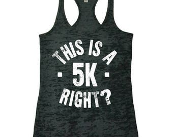 Running Tank Tops. This is a 5K Right. Womens Racerback Burnout Workout Tank.