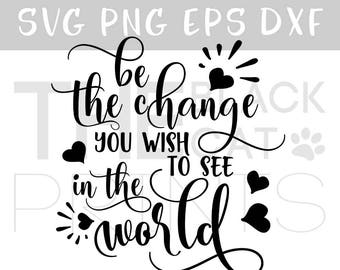 Be the change you wish to see in the world SVG cutting file Sayings svg design Lettering svg T-shirt designs Heat transfer vinyl design svg