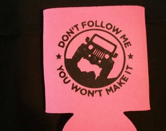 Custom made Don't Follow Me You Won't Make it Jeep Coozie beer Can cooler holder.Free Shipping within the USA.Other color options available.