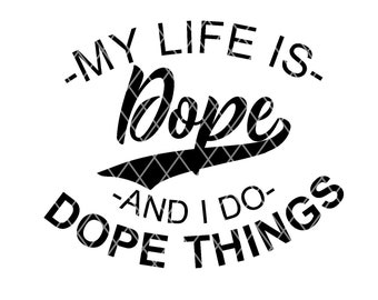 My Life Is Dope And I Do Dope Things || SVG Download