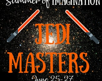 June 25-27 SUMMER OF IMAGINATION  Jedi Masters Camp