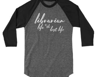 Librarian Life is the Best Life 3/4 Sleeve Raglan | Library Science | Library Media Specialist | Library Lover