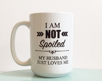I am not spoiled my husband just loves me mug / i am not spoiled / husband loves me / gift for her / valentine's day / coffee mug / wife