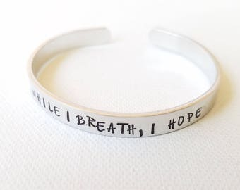 Custom Hand Stamped Jewelry Cuff Inspirational Quote While I breath, I Hope Motivational Quote Mantra