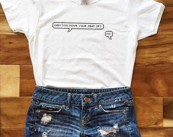Can you move your seat up? No. T-Shirt