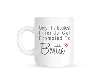 Only The Bestest Friends Get Promoted To Bestie Ceramic Gift Mug