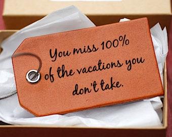 Vacation, Travel Tag, Leather, You Miss 100 percent of the Vacations, Baggage tag, Personalized, Custom Bag Tag, Quote, Identification Tag