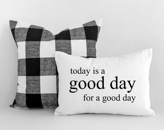 Today is a Good Day for a Good Day - Farmhouse Pillows - Pillow Cover - Decorative Pillows