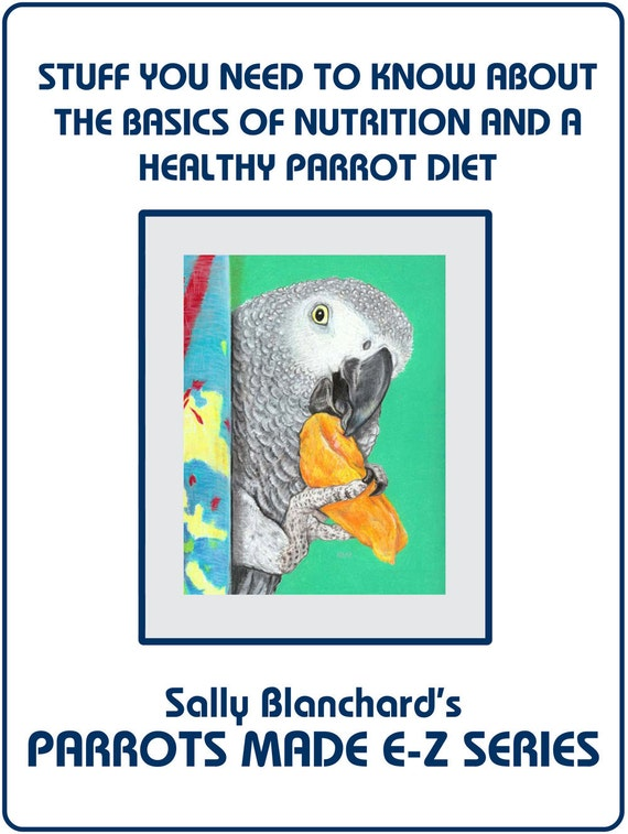 Companion Parrot Nutrition and a Healthy Diet .pdf - Sally Blanchard's Parrots Made E-Z: Stuff you Need to Know