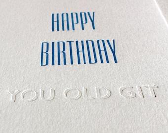 Letterpress Greetings Card - Happy Birthday You Old Git