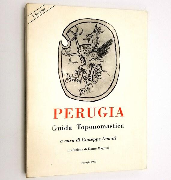 Perugia: Guida Toponomastica con vie, lapidi ed epigrafi di tutto il territorio communale by Giuseppe Donati 1993 Italian Lang Toponymy