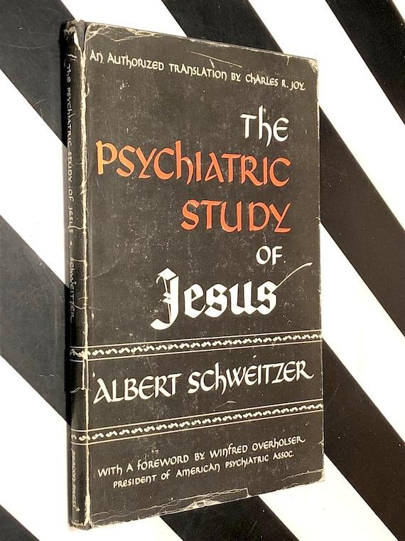 The Psychiatric Study of Jesus by Albert Schweitzer (1948) first edition book