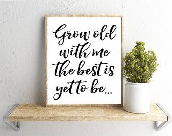 Printable Wall Art, Grow Old With Me Quote, Home Decor, Instant Download