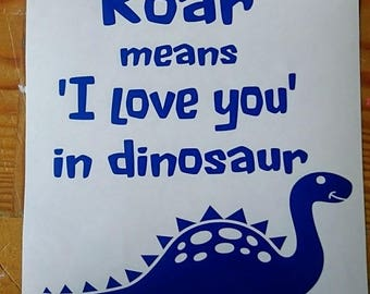 Roar means I love you in dinosaur vinyl transfer/box frame/dad/son/mum/family/choice of colours/ribba frame/make your own gift