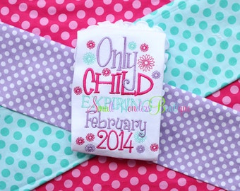 Only Child Expiring February 2014 Embroidered Shirt - Sibling Shirt - Big Sister Shirt - Birth Announcement