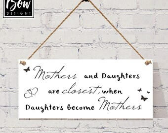 Mothers and Daughters are closest when Daughters become mothers sign plaque gift