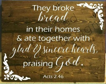 They broke bread together, homes, glad and sincere hearts Acts 2:46 wooden pallet sign, Inspirational, faith, home decor, wall decor