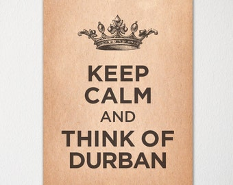 Keep Calm and Think of Durban - Any Location Available - Fine Art Print - Choice of Color - Purchase 3 and Receive 1 FREE