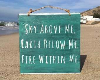 Sky Above Me Earth Below Me Fire Within Me Wood Sign / Weathered Sign / Yoga Sign / Yoga Decor / Wall Decor / Bohemian Decor - Turquoise