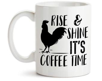 Coffee Mug, Rise and Shine Its Coffee Time, Rooster, Chicken, Farm Life, Coffee Life, Chicken Life, Gift Idea, Large Coffee Cup