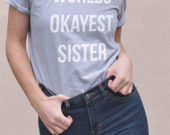 Worlds Okayest Sister Tshirt - funny sister gifts, gifts for sister, sister birthday gifts, funny sister tshirt, funny sister t-shirts