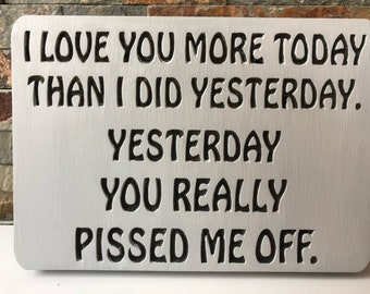 I love you more today....'. *rude* - Plaque