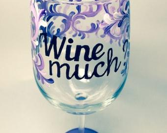 Wine Much? Wine Glass