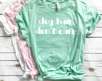 Dog Hair Don't Care, Dog Mom, Dog Owner, Dog Mama, Dog Lover, Dog Shirt, Shirt, Tank, Tee, V Neck, Dog Hair