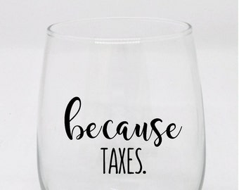 Because Taxes Stemless Wine Glass // Tax Season Wine Glass // Gift for Tax Accountant // Taxes due Wine Glass // IRS Wine Glass
