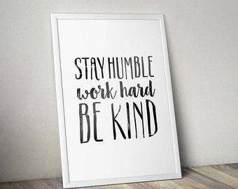 Stay Humble, Work Hard, Be Kind Printable Typography Art Poster