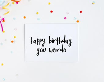 Happy Birthday You Weirdo, Funny Birthday Card, Birthday For Brother, Weirdo Birthday Card, Funny Card For Friend, Blunt Birthday Greeting,