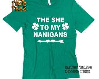 "St. Paddy's Day T Shirt: The She To My ""Nanigans"" Left Arrow - Funny St Patricks Day Shirt - Ships From USA"
