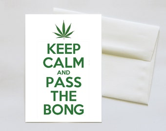 "Keep Calm and Pass the Bong - 5"" x 7"" Blank Greeting Card for the Pothead in your life!"