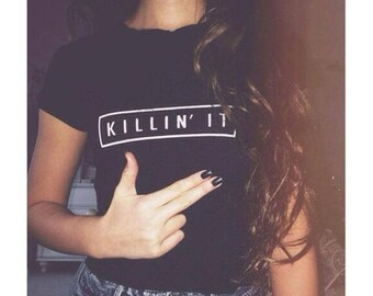 Killin It Shirt, Tumblr Tshirt Hipster Top, Girls shirt Instagram Pinterest Shirt Funny Clothes 100% Cotton, Fashion gift, Mens funny tshirt