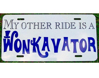Willy Wonka License Plate My other ride is a Wonkavator Car Tag