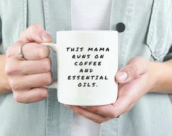 essential oil mama, essential oil mug, essential oil marketing, essential oil mom, EOs, young living essential oils, essential oil gift