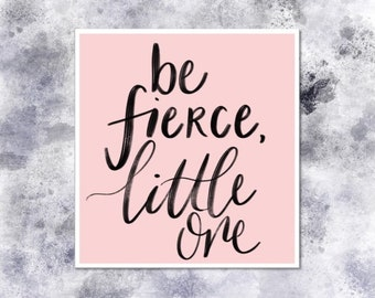 Be Fierce Little One