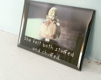 "Porcelain Doll Photography Adventures of Claudia Funny Magnet Dollhouse Photo ""She Felt Both Stuffed And Chuffed"""