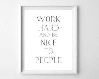 Modern Minimal Wall Art Print, Printable Art, Work Hard be Nice to People Print, Inspirational Print, Motivational Print, Black and White