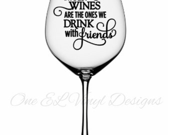 The Best Wines We Drink With friends - For the Wine Lover, Vinyl Decal for a DIY Wine Glasses and Other Projects...Glass Not Included