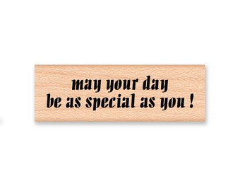 May Your Day Be As Special As You ! - Wood Mounted Rubber Stamp (mcrs 12-30)