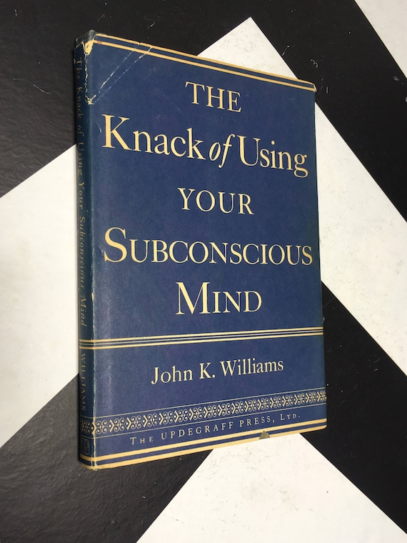 The Knack of Using Your Subconscious Mind by John K. Williams ( 1952) hardcover book