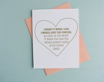 Letterpress Greeting Card - Love Card - Love You Forever - Laugh At My Stupid Jokes - LVF-125