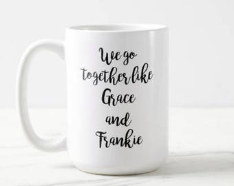 We go together like Grace and Frankie | Grace and Frankie | Netflix | OVERSIZED Mug