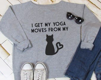 I get my yoga moves from my cat sweatshirt, cat lover gift, womens sweatshirt, cat lady jumper, yoga cat, crazy cat lady, slouchy sweatshirt