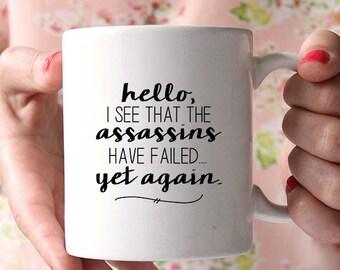 Funny Coffee Mug - Ceramic Coffee Mug - Funny Quote Mug- Tea Lover - Gift Idea - Tea Cup - Funny Mug - I See The Assassins Have Failed
