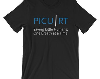 Respiratory Therapy PICU RT Saving Little Humans One Breath At A Time Unisex T-Shirt for RRT Respiratory Therapist Gift