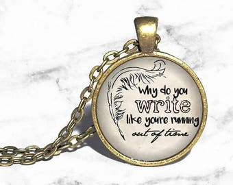 Alexander Hamilton, 'Why do you write like you're running out of time', Lin Manuel Miranda, Writers Necklace, Musical Broadway Jewelry
