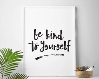Printable Quotes, Be Kind To Yourself, Printable Quote Art, Wall Art Quotes, Inspirational Quote Prints, 4x6 print, 5x7 prints, 8x10 prints