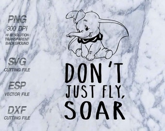 Don't just fly Soar Disney quote, SVG,Clipart,esp,dxf,png 300 dpi